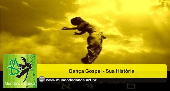 a935736ee7 Dança Gospel - Sua História - Mundo da Dança