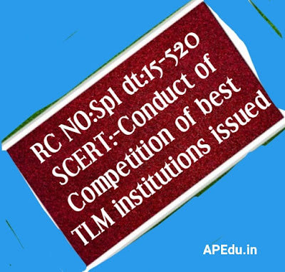 RC NO:Spl dt:15-5-20 SCERT:-Conduct of Competition of best TLM institutions issued