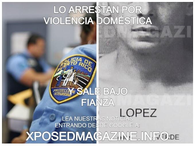 LO ARRESTAN POR VIOLENCIA DOMÉSTICA Y SALE BAJO FIANZA