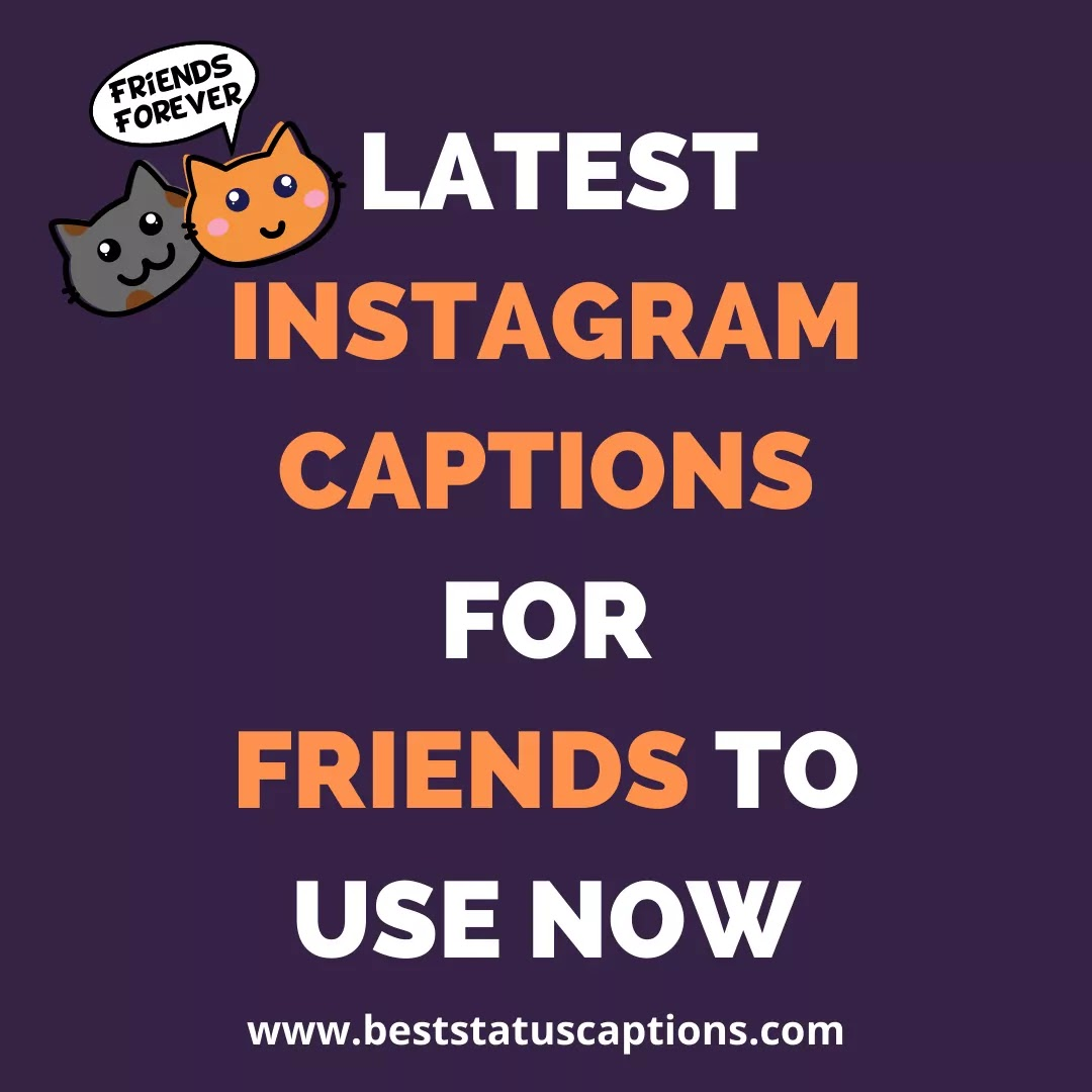 20+ Latest Instagram Captions for Friends To Use Now - Best Status Captions
