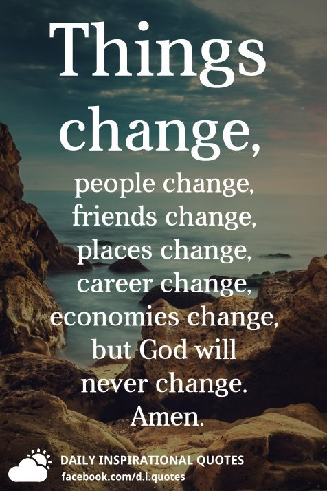 Things Change People Change Friends Change Places Change Career