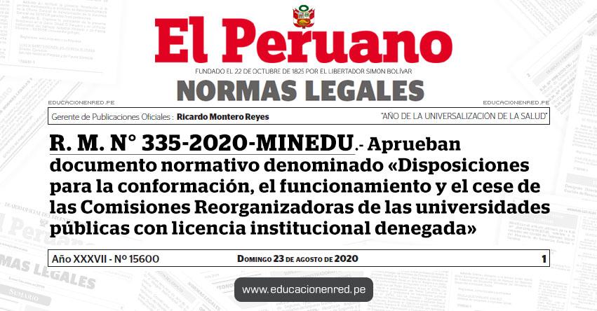 R. M. N° 335-2020-MINEDU.- Aprueban documento normativo denominado «Disposiciones para la conformación, el funcionamiento y el cese de las Comisiones Reorganizadoras de las universidades públicas con licencia institucional denegada»
