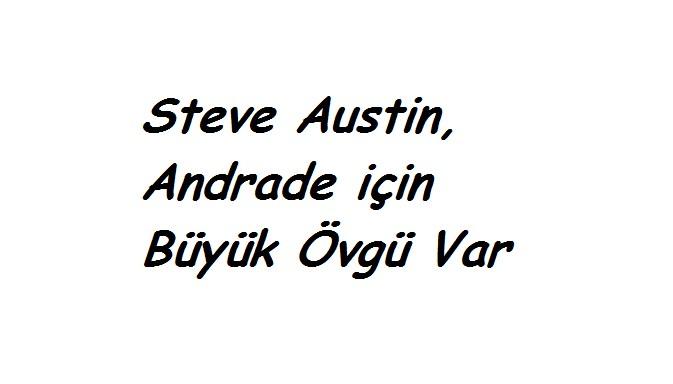 Steve Austin, Andrade için Büyük Övgü Var