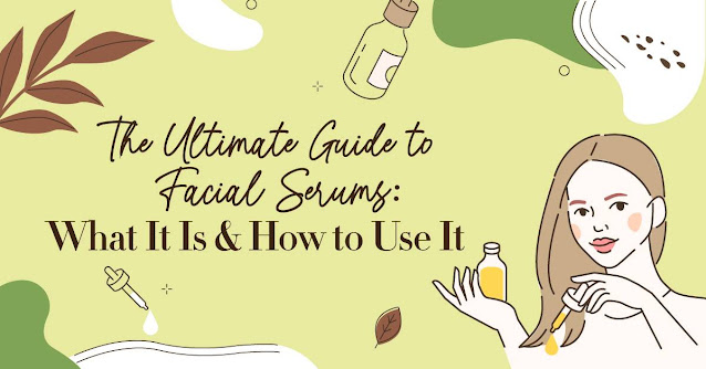 Facial Serums - What It Is & How to Use It