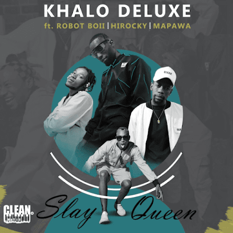 Khalo Deluxe – Slay Queen feat. Dj Mapawa, Robot boii & Hi RoCkY