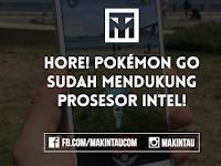 Update Versi, Pokemon Go Kini Sudah Mendukung Prosesor Intel