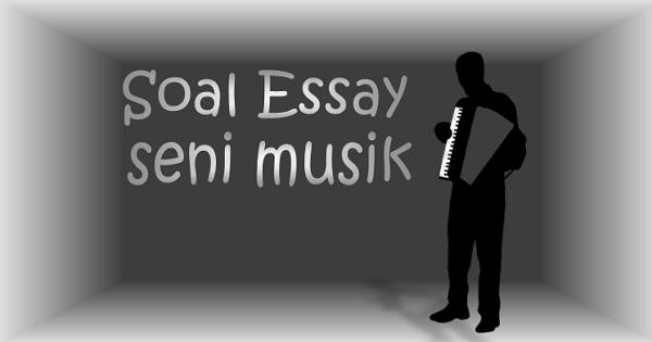 10 Contoh Soal Essay Seni Musik dan Jawabannya
