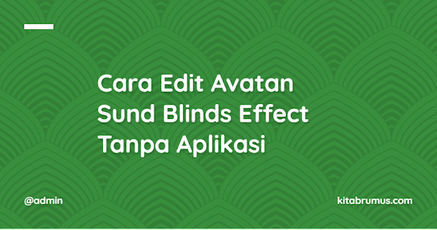 Cara Edit Avatan Sund Blinds Effect Tanpa Aplikasi