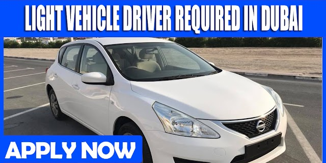 LIGHT VEHICLE DRIVER REQUIRED IN DUBAI