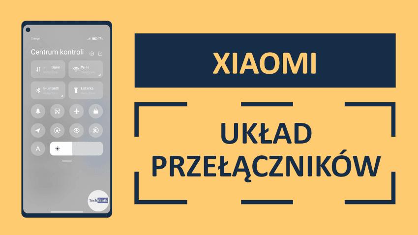 Jak zmienić układ przełączników w smartfonie Xiaomi?