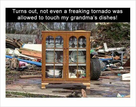 Turns out, not even a freaking tornado was allowed to touch my grandma's dishes