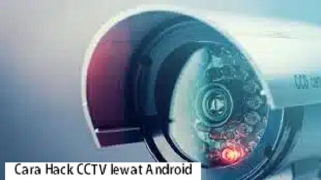 Cara Hack CCTV lewat Android