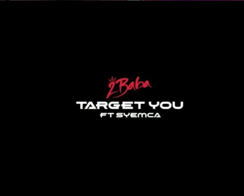 "[Video + Audio] 2Baba – ""Target You"" ft. Syemca #Arewapublisize"