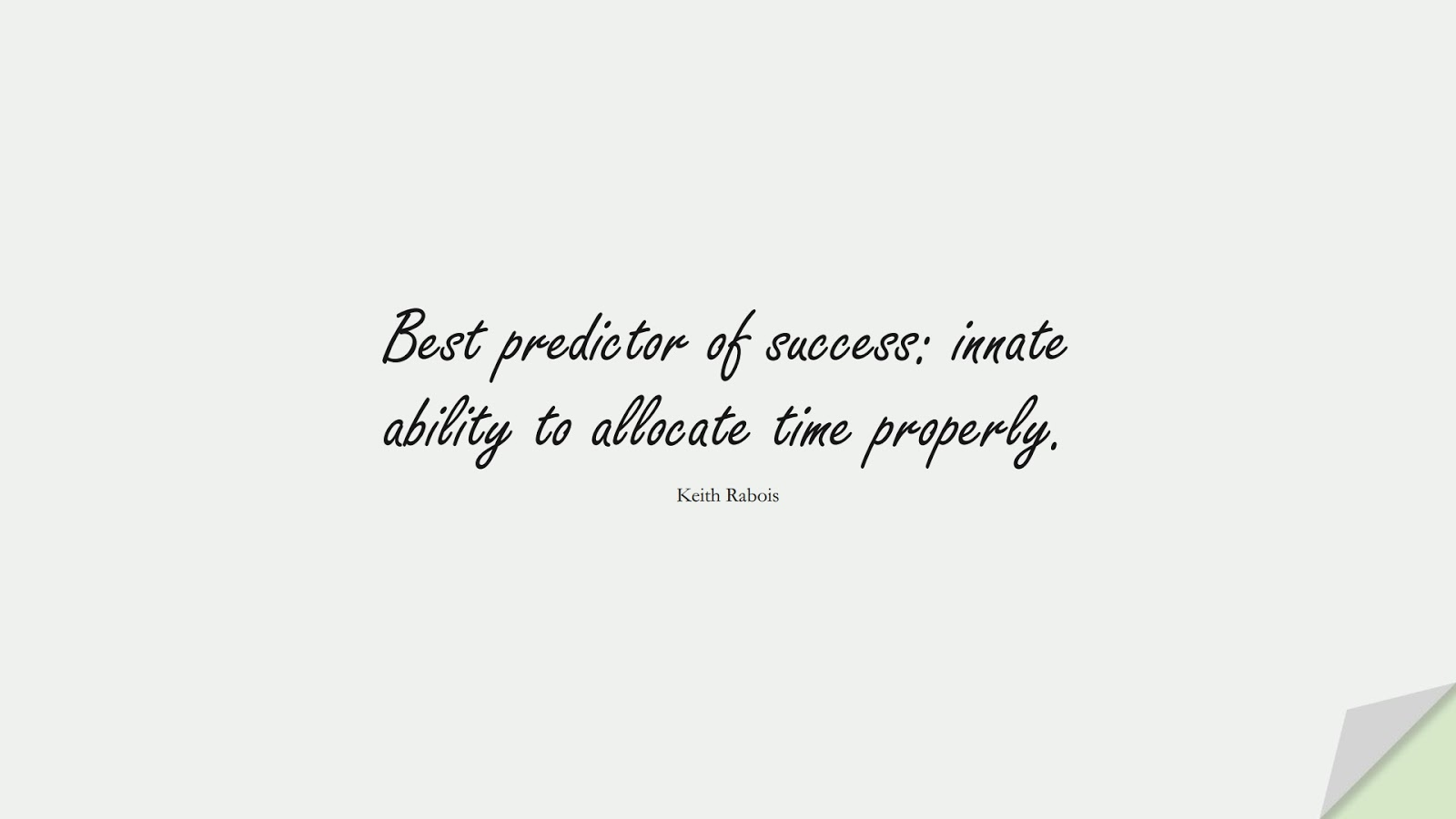 Best predictor of success: innate ability to allocate time properly. (Keith Rabois);  #SuccessQuotes