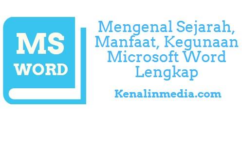 Mengenal Sejarah, Manfaat, Kegunaan Microsoft Word