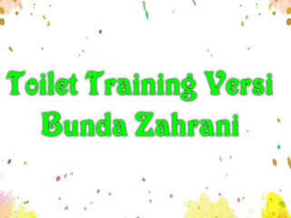Toilet Training Versi Bunda Zahrani