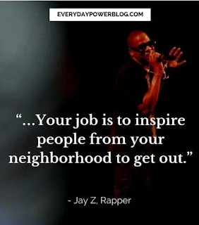 Inspire people from your neighborhood - Jay Z