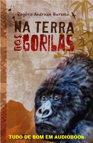 Tudo de Bom em Audiobooks: Terra dos Gorilas – Rogério