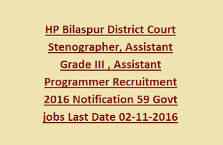 HP Bilaspur District Court Stenographer, Assistant Grade III , Assistant Programmer Recruitment 2016 Notification 59 Govt jobs Last Date 02-11-2016