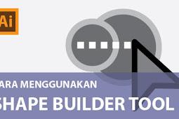 Cara Menggambar Vektor dengan Shape Builder Tool AI