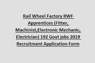 Rail Wheel Factory RWF Apprentices (Fitter, Machinist,Electronic Mechanic, Electrician) 192 Govt jobs 2019 Recruitment Application Form