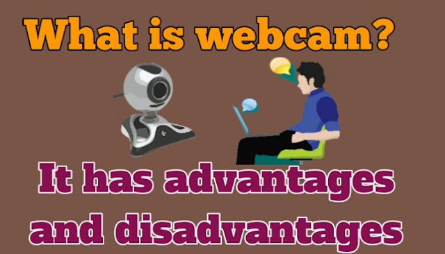 What is webcam? It has advantages and disadvantages