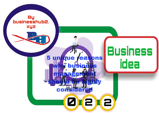 5 unique reasons why business management should be highly considered