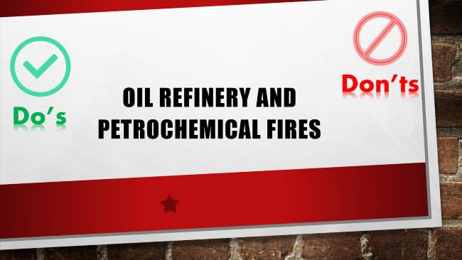 Oil Refinery and Petrochemical Fires - Do's and Don'ts