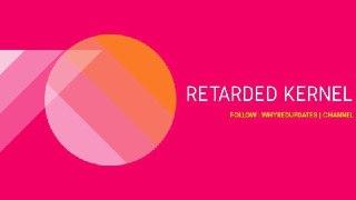 Retarded kernel