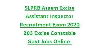 SLPRB Assam Excise Assistant Inspector Recruitment Exam 2020 203 Excise Constable Govt Jobs Online-Physical Tests, Exam Pattern