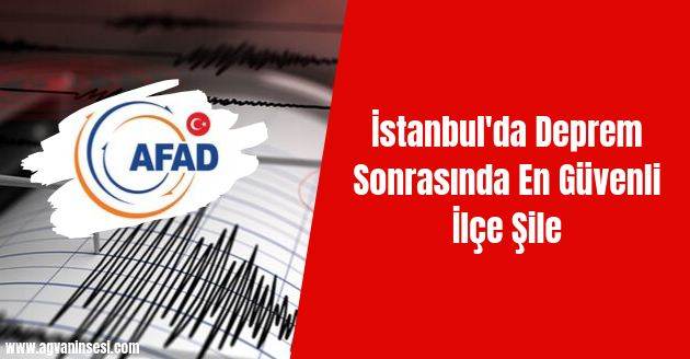İstanbul'da Deprem Sonrasında En Güvenli İlçe Şile