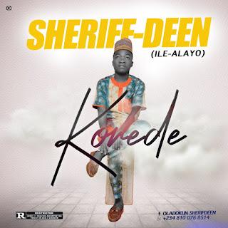 MUSIC+VIDEO: Sheriff-Deen (Ile-Alayo) – Korede