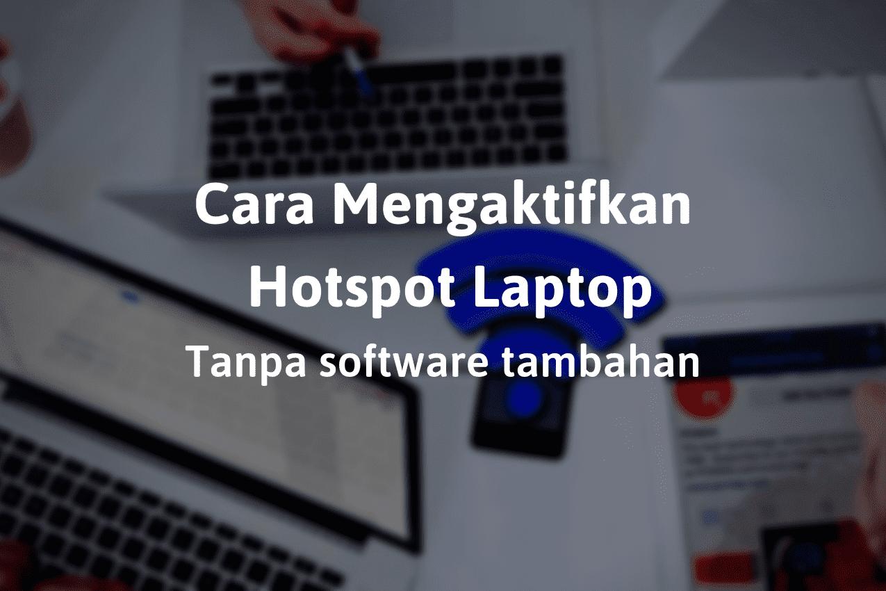 Cara Membuat Hotspot di Laptop dengan Mudah Tanpa Software