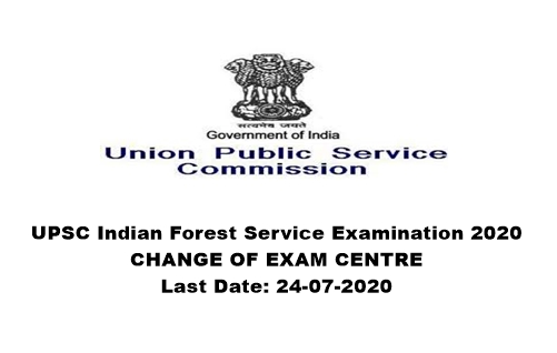 UPSC Indian Forest Service Examination 2020: Change Of Exam Centre. Last Date: 24-07-2020