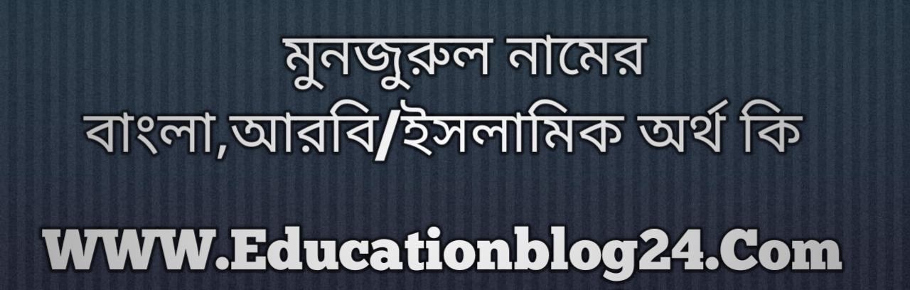 Monjurul name meaning in Bengali, মনজুরুল নামের অর্থ কি, মনজুরুল নামের বাংলা অর্থ কি, মনজুরুল নামের ইসলামিক অর্থ কি, মনজুরুল কি ইসলামিক /আরবি নাম