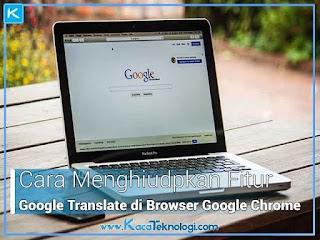 Cara Menghidupkan Fitur Google Translate di Browser Google Chrome