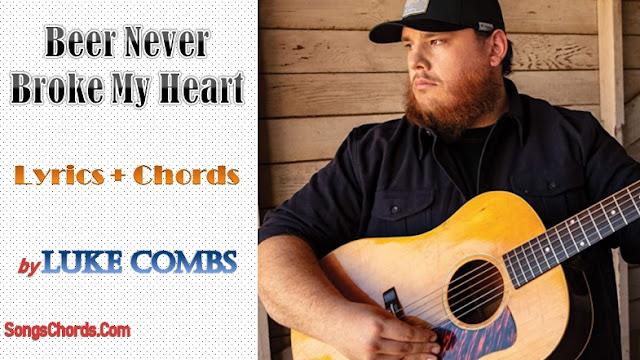 Beer Never Broke My Heart Chords and Lyrics by Luke Combs