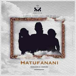 Download Mp3   Shetta ft Jux & Mr Blue - Hatufanani