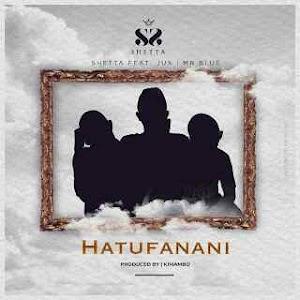 Download Mp3 | Shetta ft Jux & Mr Blue - Hatufanani
