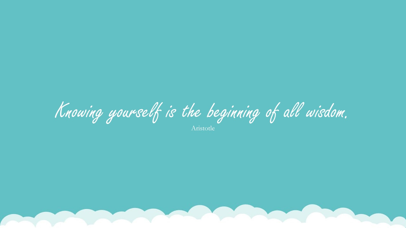Knowing yourself is the beginning of all wisdom. (Aristotle);  #KnowledgeQuotes
