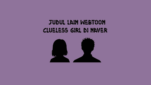 Judul Korea Webtoon Clueless Girl di Naver