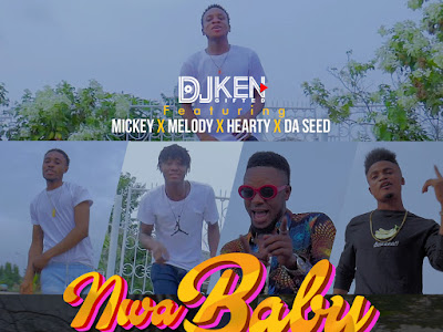 [MUSIC+VIDEO]: DJ Ken Ft Mickey, Melody, Hearty & Da Seed - Nwa Baby | @djkengifted