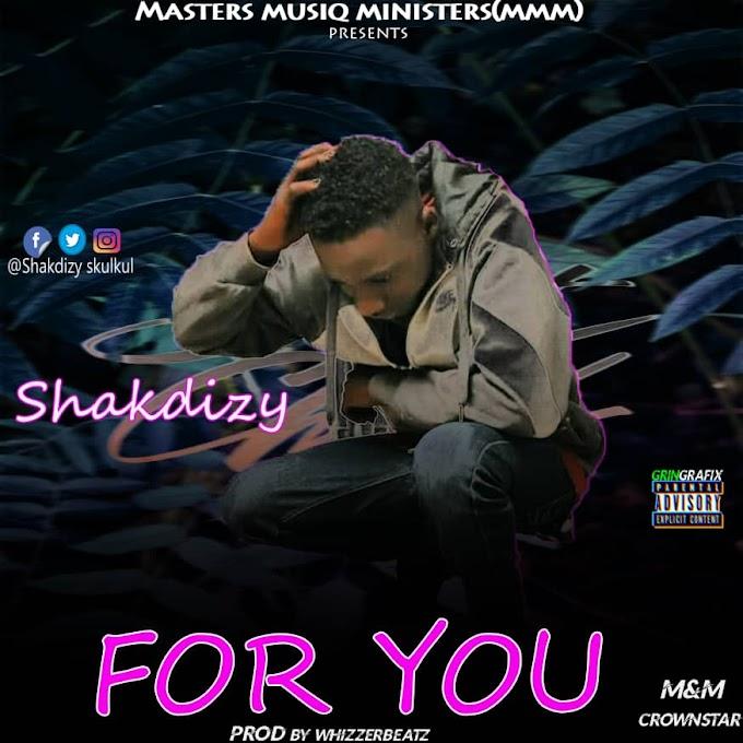 MUSIC : Shakdizy - For You [Prod.CrownStar] |Mp3 Download