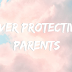 Growing up with over protective parents