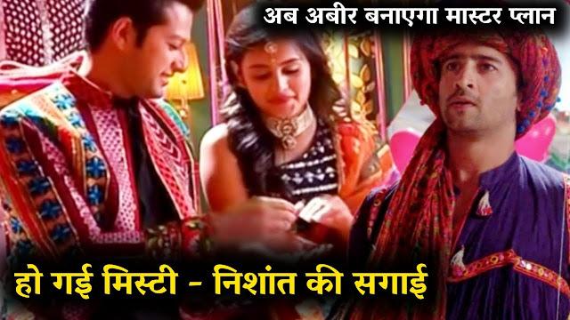 HeartBroken Twist : Mishti breaks Abeer's heart choose Nishant in Yeh Rishtey Hain Pyaar Ke
