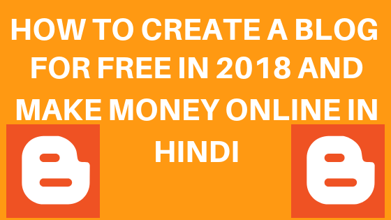How To Create a Blog For Free in 2018 and Make Money Online in Hindi