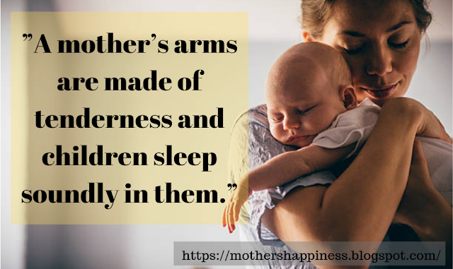 A mother's arms are made of tenderness and children sleep soundly in them