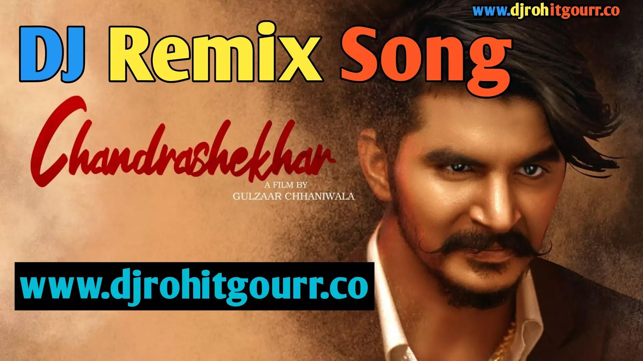 CHANDRASHEKHAR DJ REMIX SONG -GULZAAR CHHANIWALA