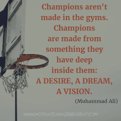 """Rare Success Quotes In Images To Inspire You: """"Champions aren't made in the gyms. Champions are made from something they have deep inside them - a desire, a dream, a vision."""" - Muhammad Ali"""