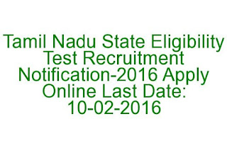 Tamil Nadu State Eligibility Test Recruitment Notification-2016 Apply Online Last Date 10-02-2016